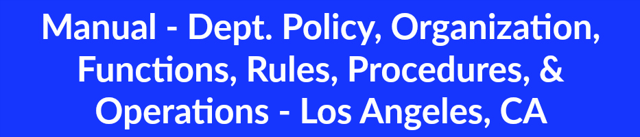 Manual - Dept. Policy, Organization, Functions, Rules, Procedures, & Operations - Los Angeles, CA