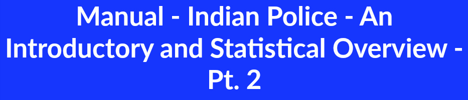 Manual - Indian Police - An Introductory and Statistical Overview -  Pt. 2