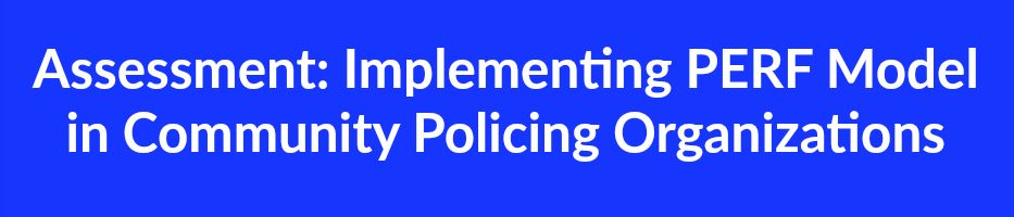 Assessment Implementing PERF Model in Community Policing Organizations