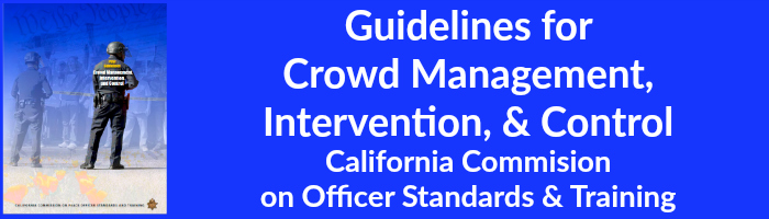 Guidelines for  Crowd Management,  Intervention, & Control California Commision  on Officer Standards & Training