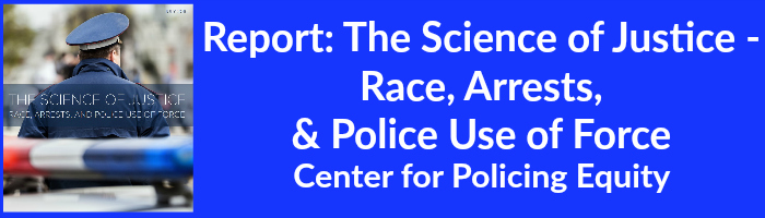 Report The Science of Justice -  Race, Arrests,  & Police Use of Force Center for Policing Equity
